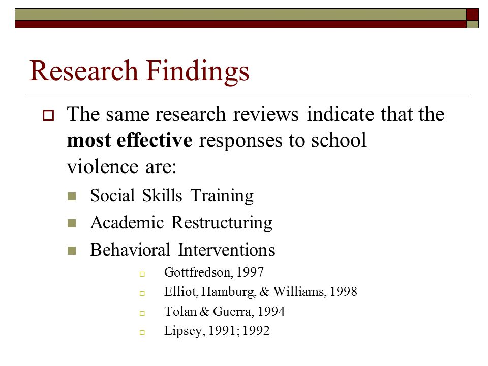 Research Findings The same research reviews indicate that the most effective responses to school violence are: