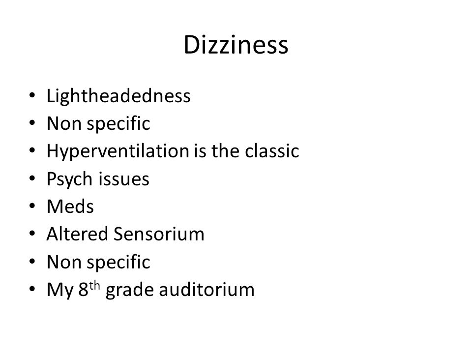 Dizziness Lightheadedness Non specific Hyperventilation is the classic