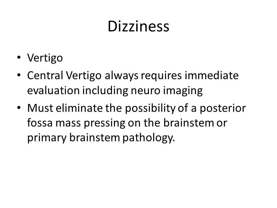 Dizziness Vertigo. Central Vertigo always requires immediate evaluation including neuro imaging.