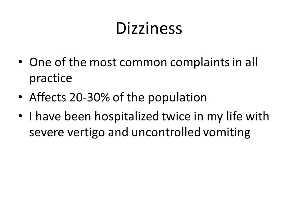 Dizziness One of the most common complaints in all practice
