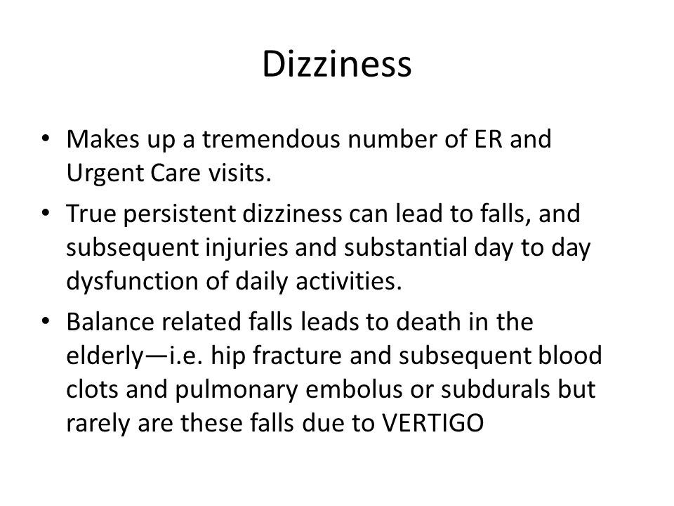 Dizziness Makes up a tremendous number of ER and Urgent Care visits.