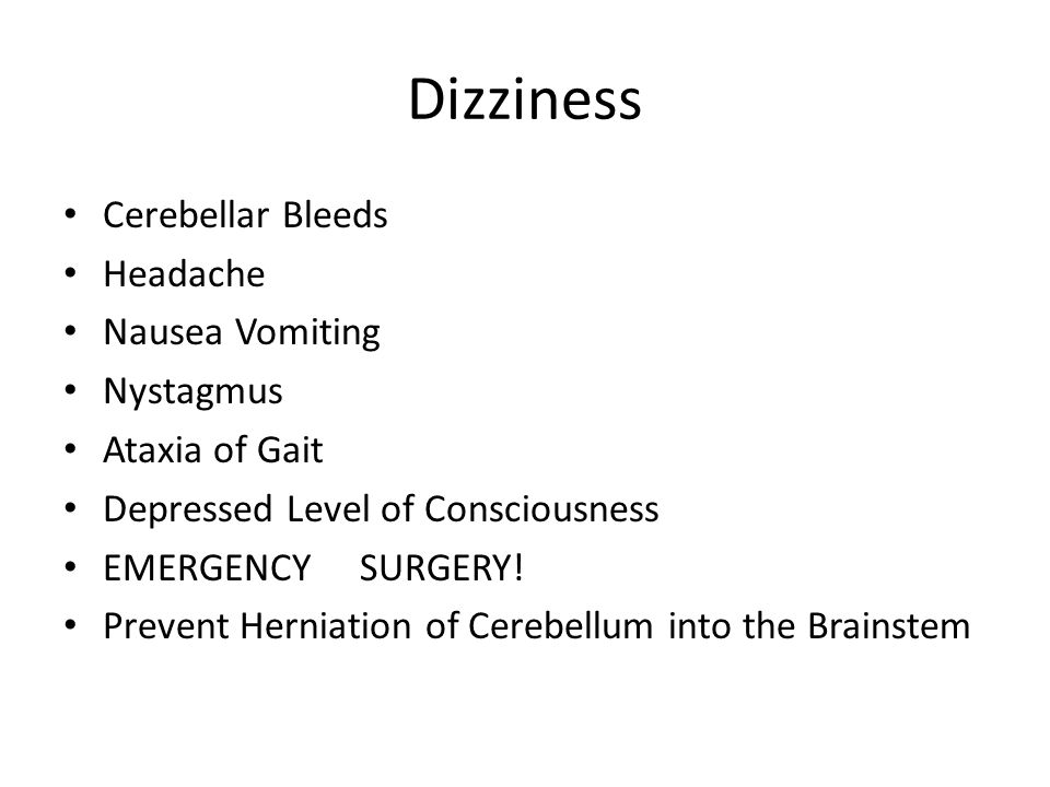 Dizziness Cerebellar Bleeds Headache Nausea Vomiting Nystagmus