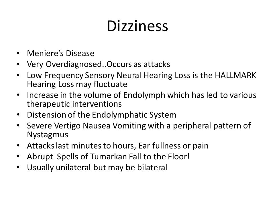 Dizziness Meniere's Disease Very Overdiagnosed..Occurs as attacks