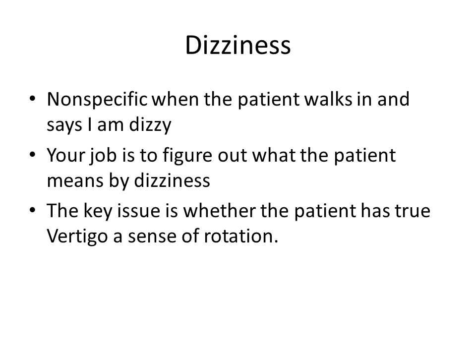 Dizziness Nonspecific when the patient walks in and says I am dizzy