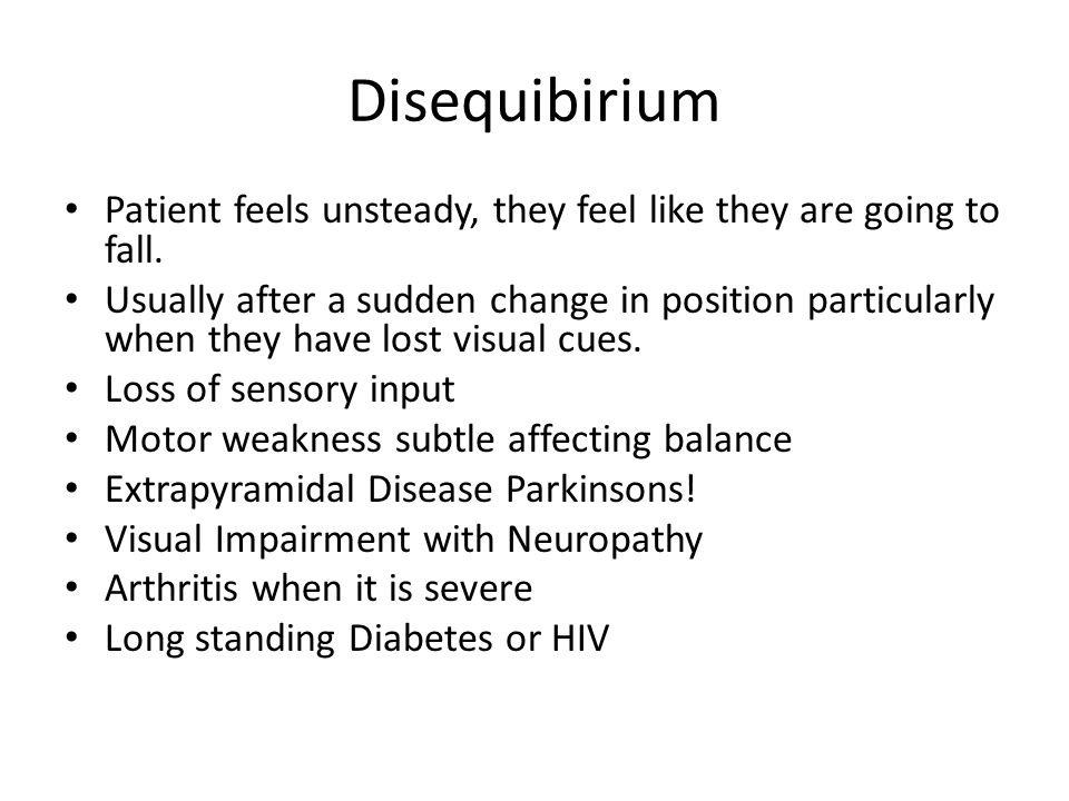 Disequibirium Patient feels unsteady, they feel like they are going to fall.