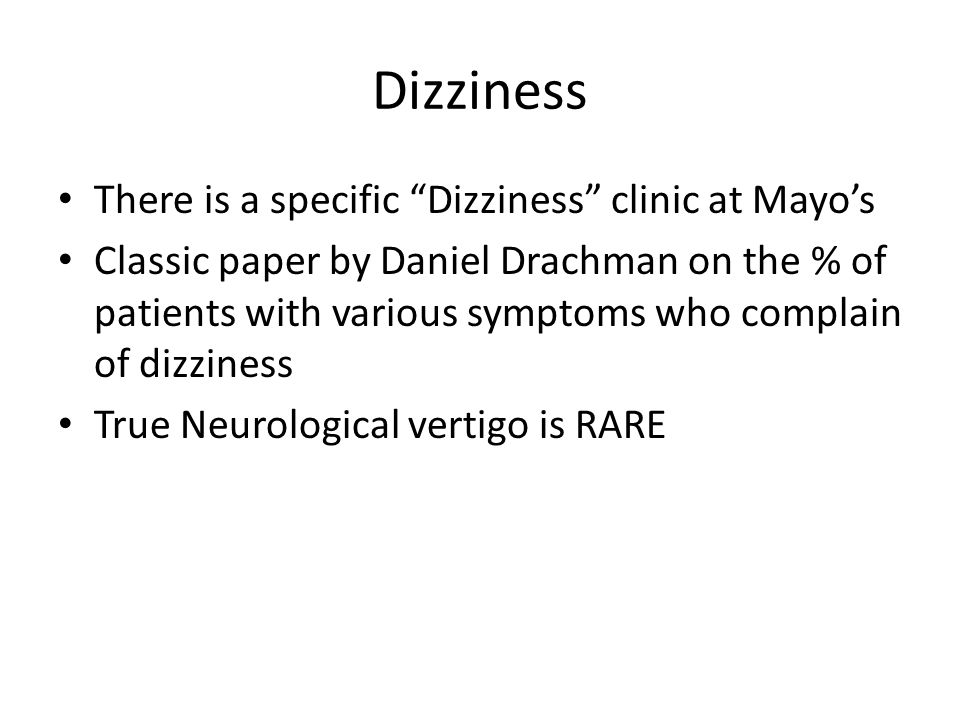 Dizziness There is a specific Dizziness clinic at Mayo's
