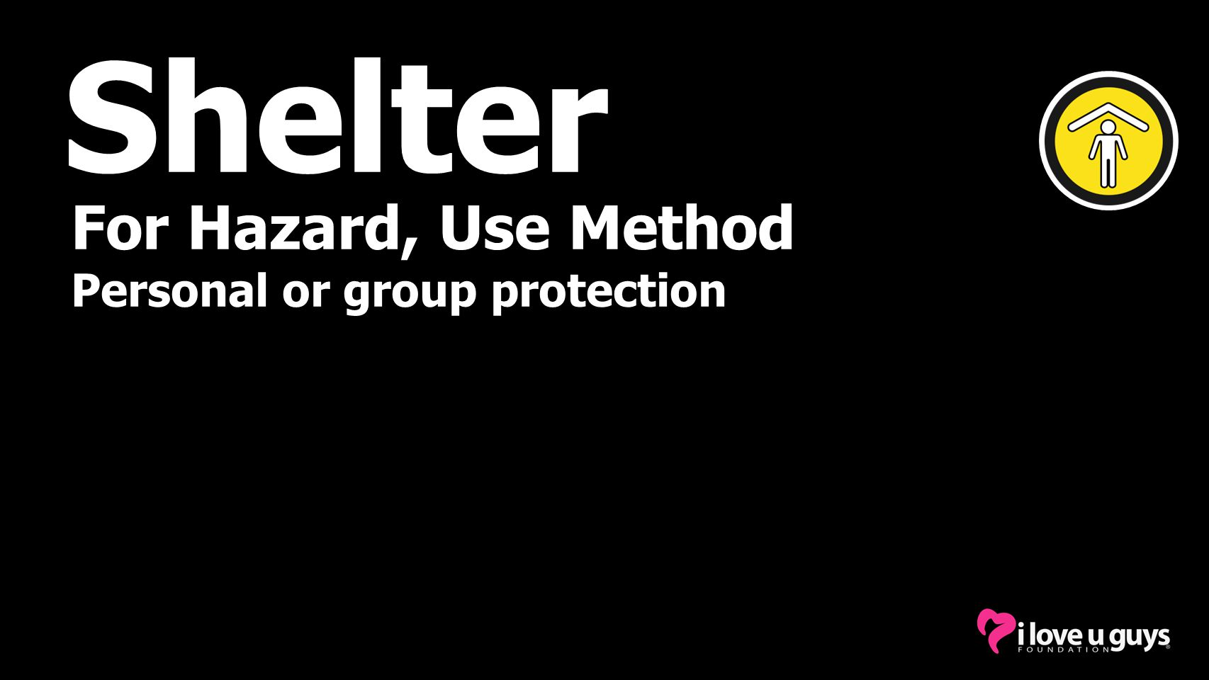 Shelter For Hazard, Use Method Personal or group protection