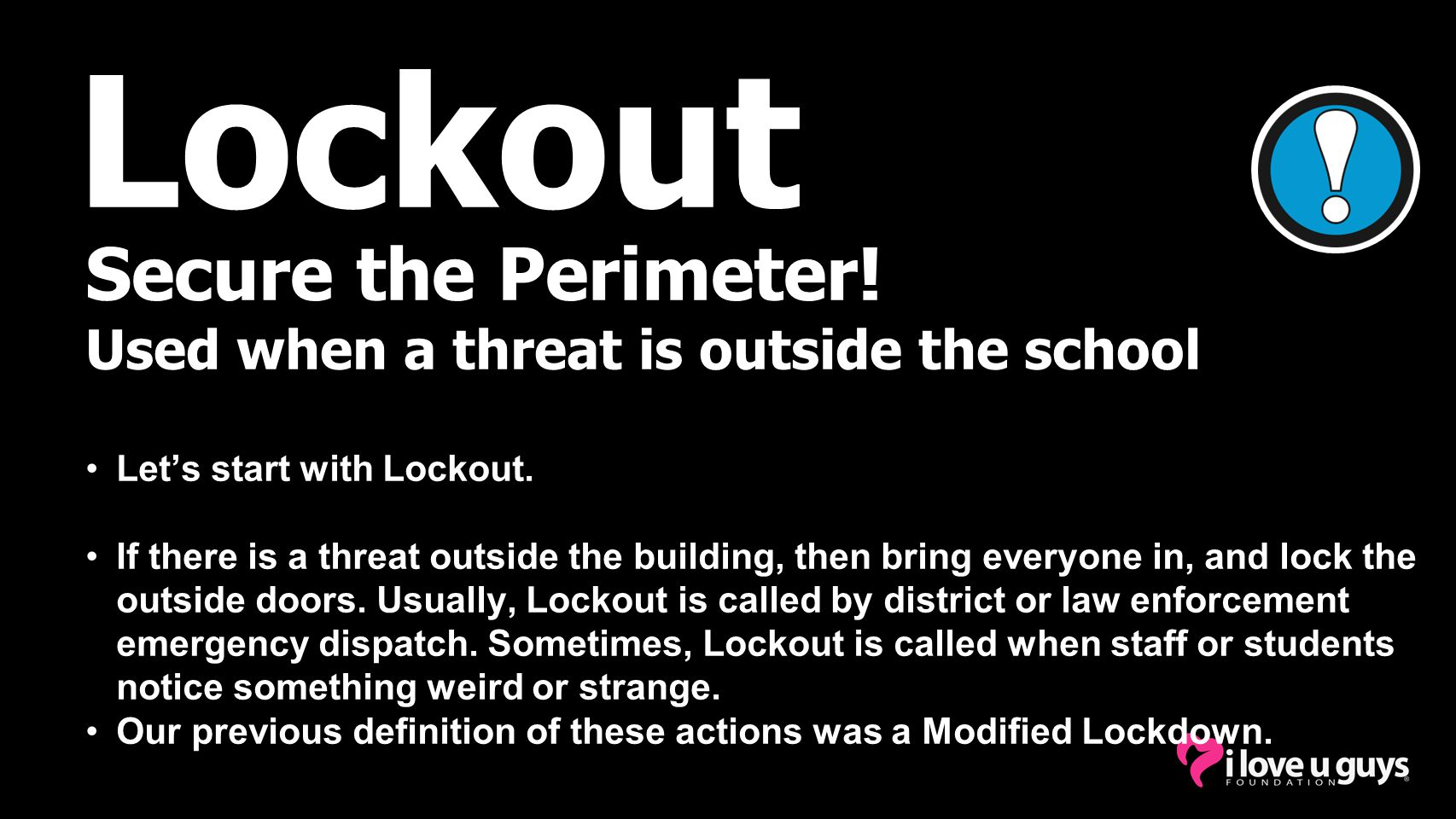 Lockout Secure the Perimeter! Used when a threat is outside the school