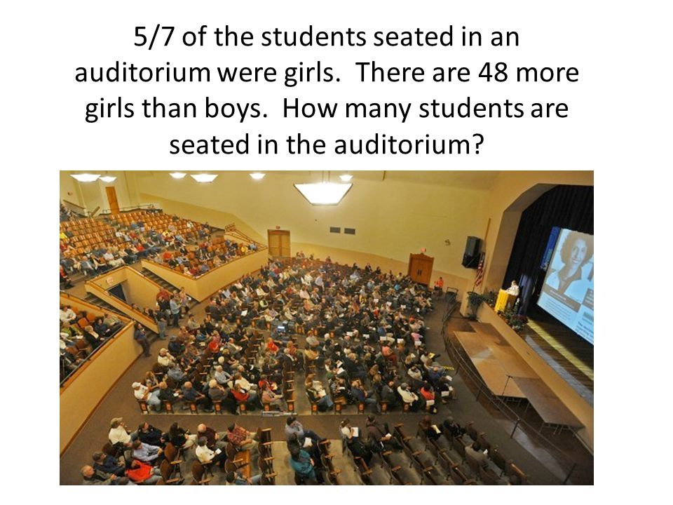 5/7 of the students seated in an auditorium were girls