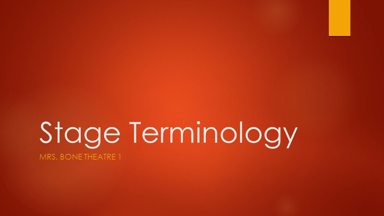 Stage Terminology Mrs. Bone Theatre 1