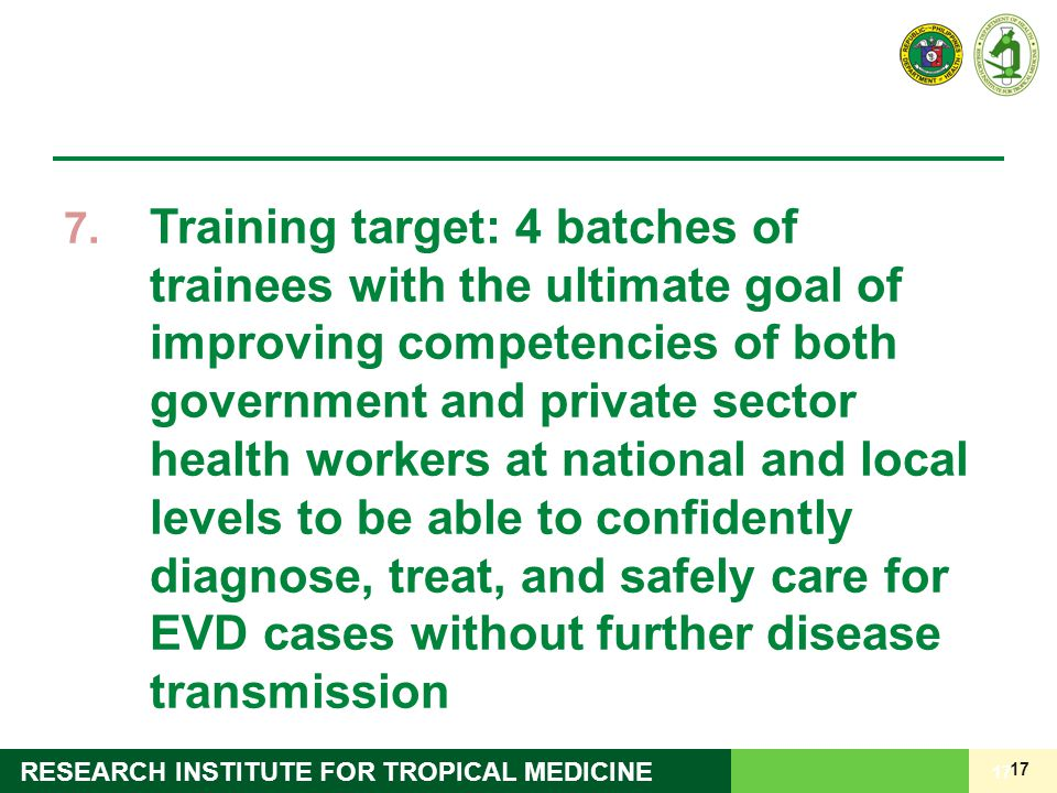 Training target: 4 batches of trainees with the ultimate goal of improving competencies of both government and private sector health workers at national and local levels to be able to confidently diagnose, treat, and safely care for EVD cases without further disease transmission