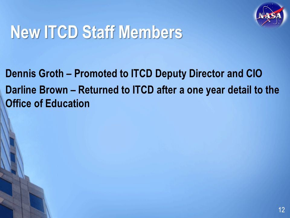 New ITCD Staff Members Dennis Groth – Promoted to ITCD Deputy Director and CIO.