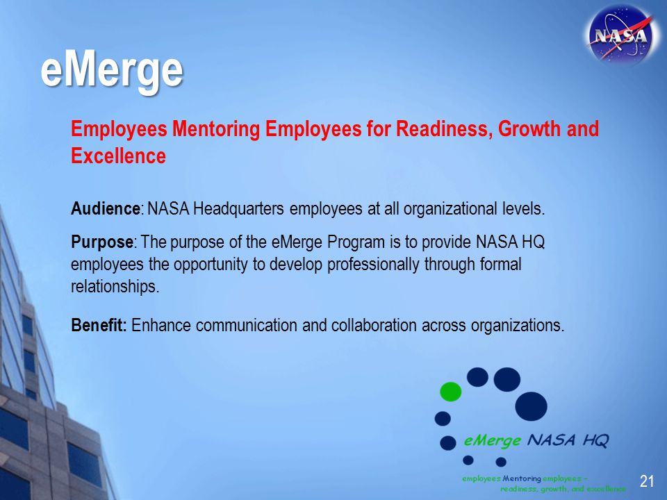 eMerge Employees Mentoring Employees for Readiness, Growth and Excellence. Audience: NASA Headquarters employees at all organizational levels.