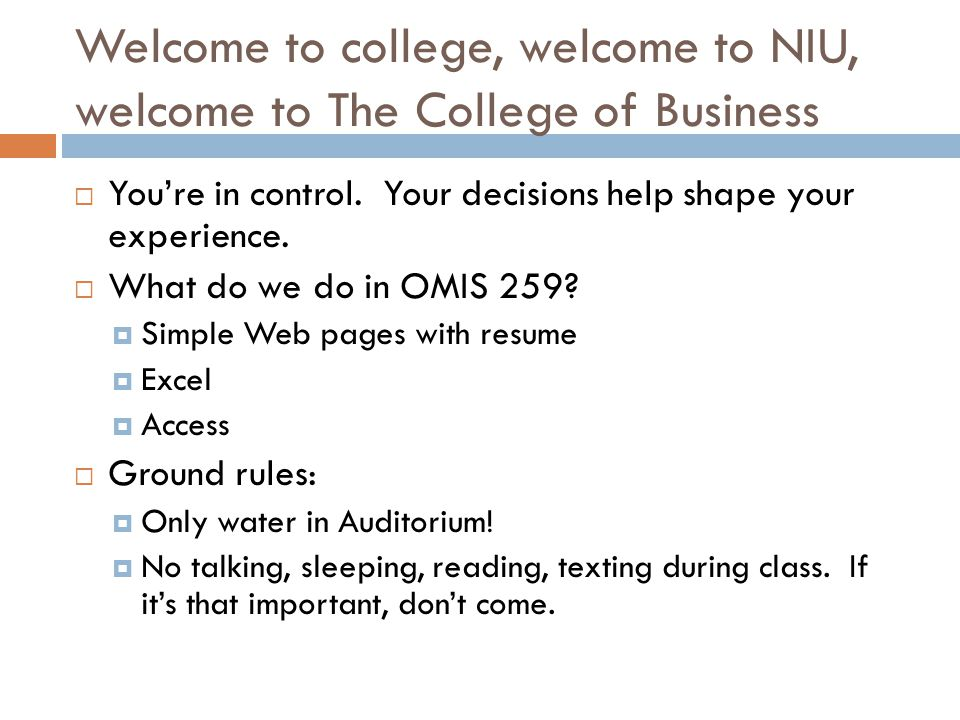 Welcome to college, welcome to NIU, welcome to The College of Business