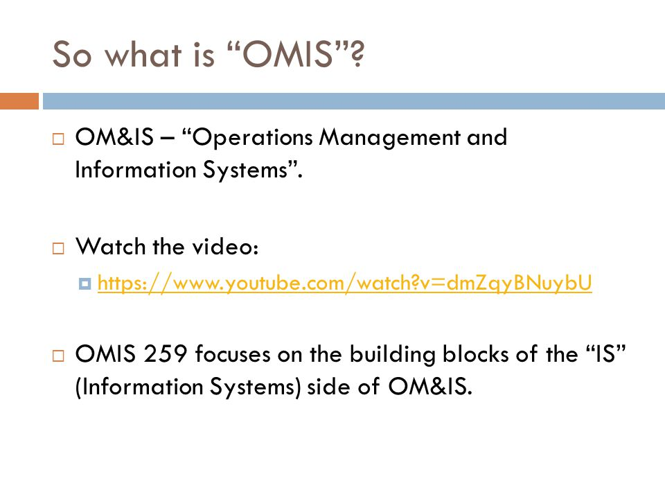 So what is OMIS OM&IS – Operations Management and Information Systems . Watch the video: https://www.youtube.com/watch v=dmZqyBNuybU.