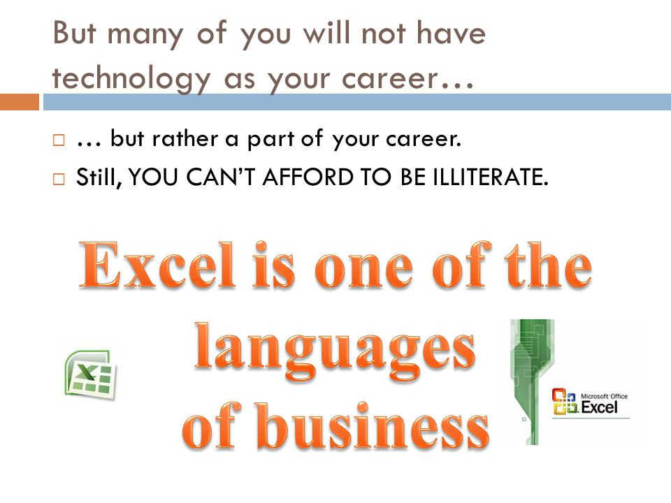 But many of you will not have technology as your career…