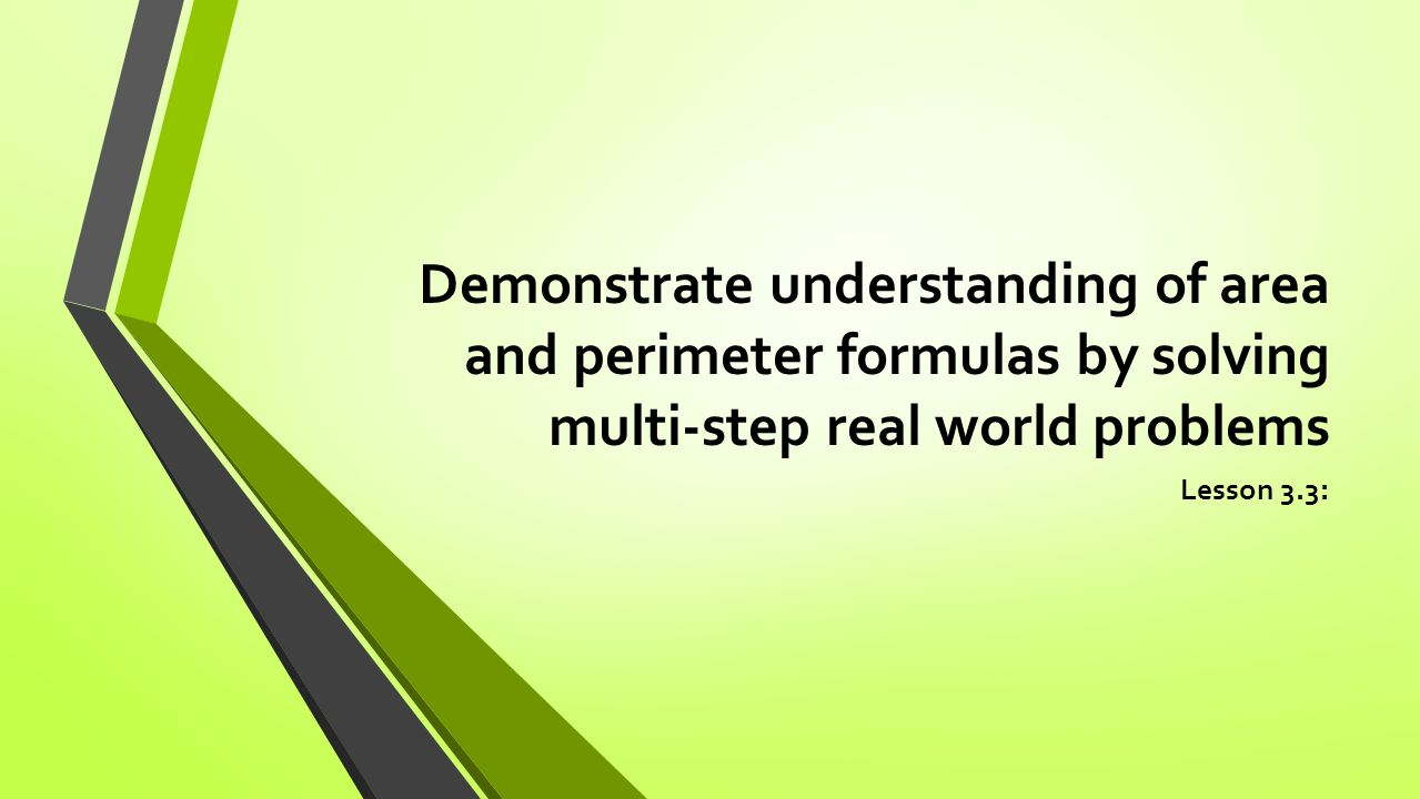 Demonstrate understanding of area and perimeter formulas by solving multi-step real world problems