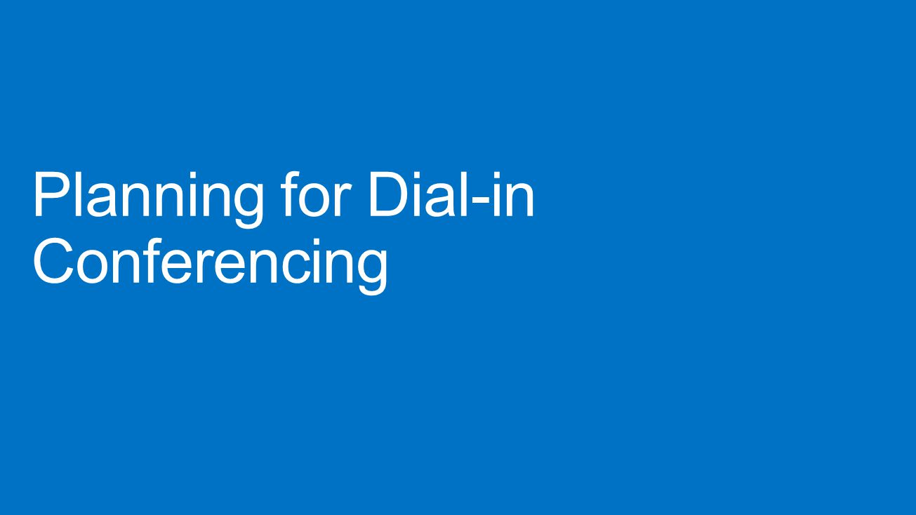 Planning for Dial-in Conferencing