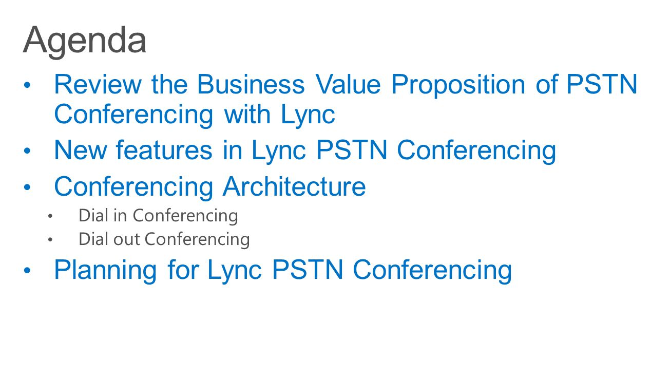 Lync 2014 4/15/2017. Agenda. Review the Business Value Proposition of PSTN Conferencing with Lync.