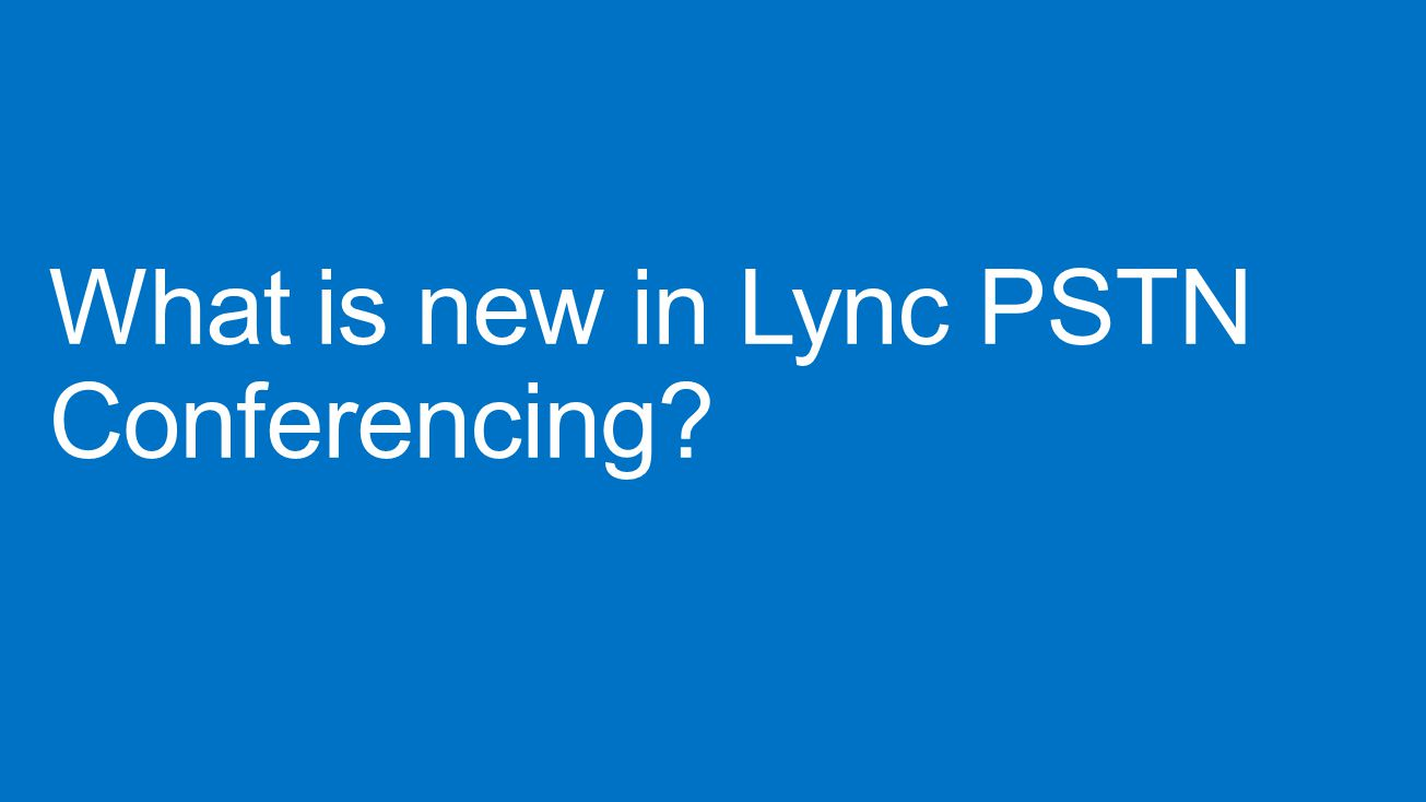 What is new in Lync PSTN Conferencing