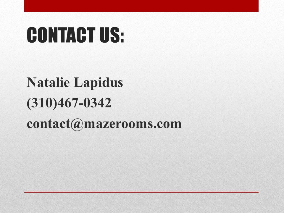 CONTACT US: Natalie Lapidus (310)467-0342 contact@mazerooms.com