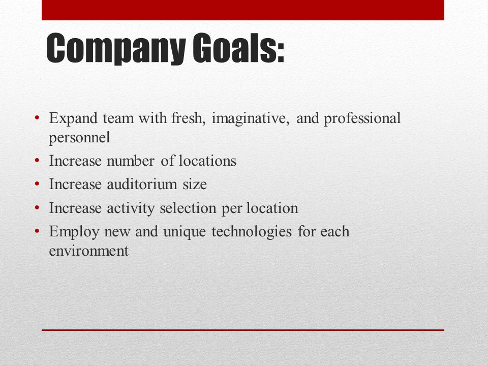 Company Goals: Expand team with fresh, imaginative, and professional personnel. Increase number of locations.