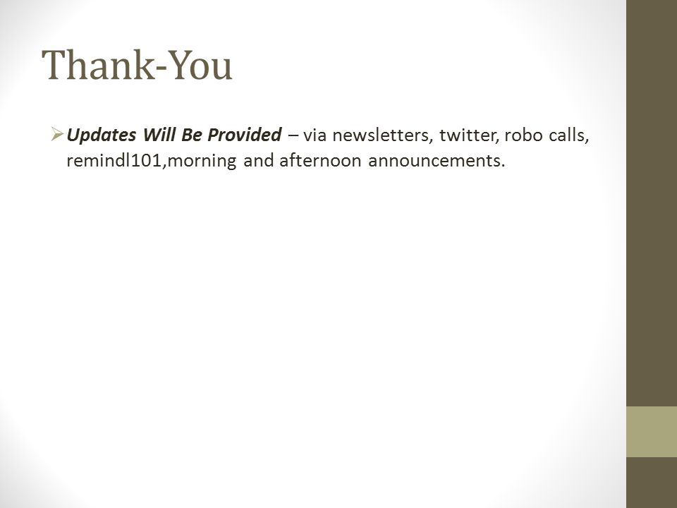 Thank-You Updates Will Be Provided – via newsletters, twitter, robo calls, remindl101,morning and afternoon announcements.