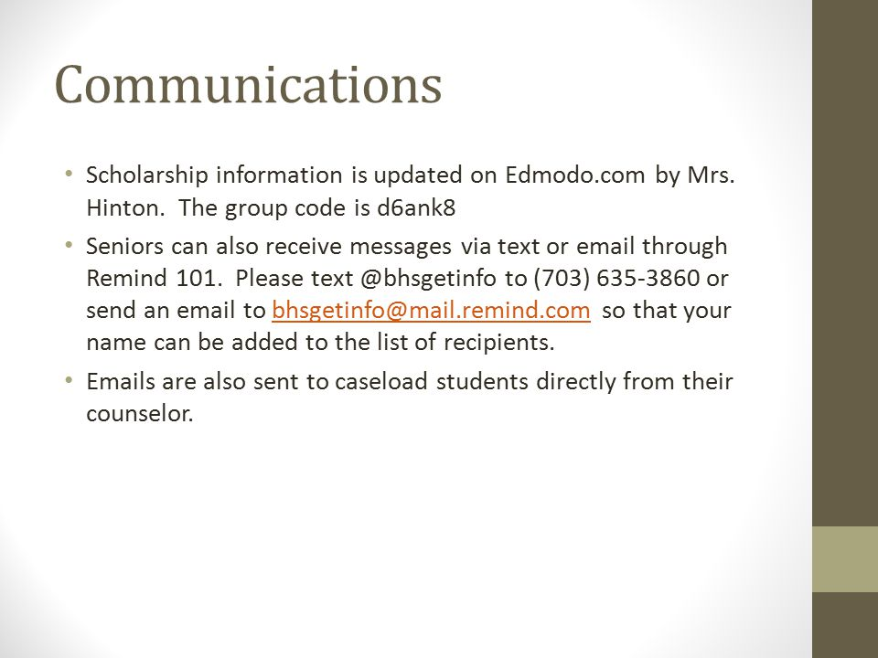 Communications Scholarship information is updated on Edmodo.com by Mrs. Hinton. The group code is d6ank8.