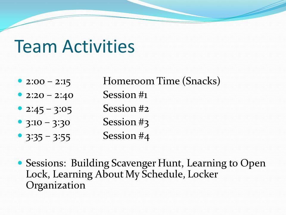 Team Activities 2:00 – 2:15 Homeroom Time (Snacks)