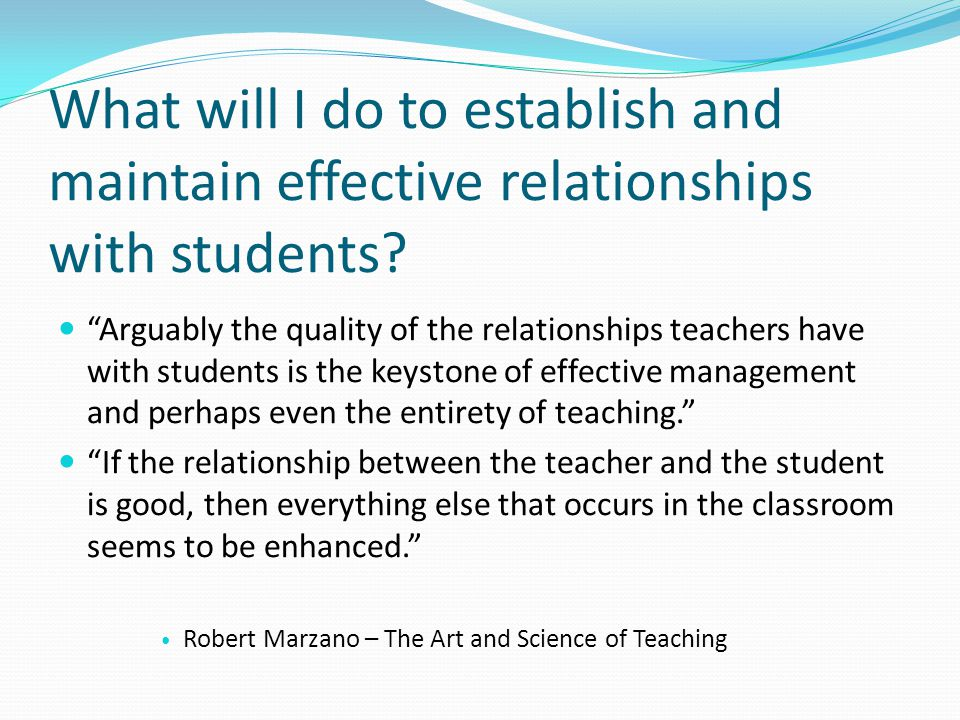 What will I do to establish and maintain effective relationships with students