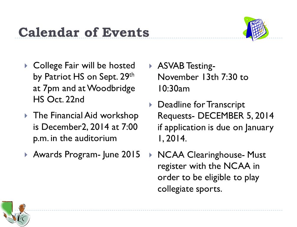 Calendar of Events College Fair will be hosted by Patriot HS on Sept. 29th at 7pm and at Woodbridge HS Oct. 22nd.