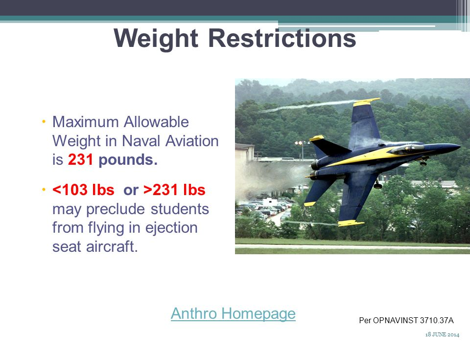 Weight Restrictions Maximum Allowable Weight in Naval Aviation is 231 pounds.