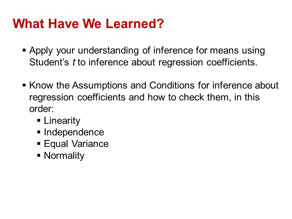 QTM1310/ Sharpe What Have We Learned Apply your understanding of inference for means using Student's t to inference about regression coefficients.