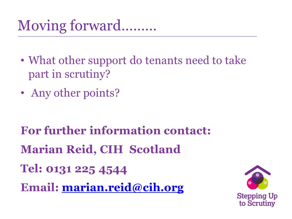 Moving forward……… What other support do tenants need to take part in scrutiny Any other points