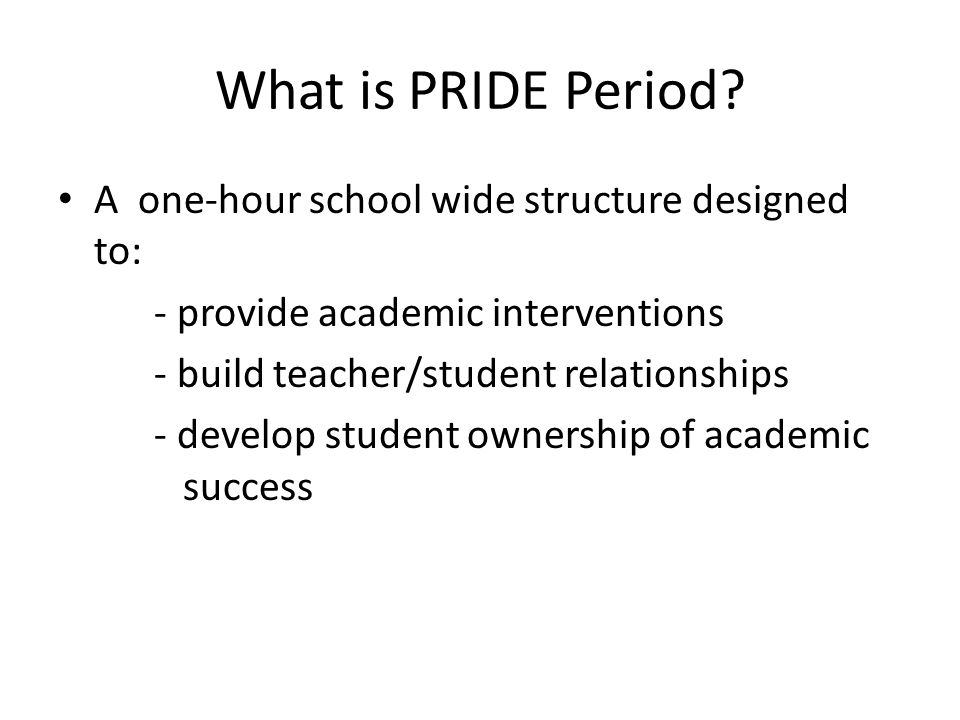 What is PRIDE Period A one-hour school wide structure designed to: