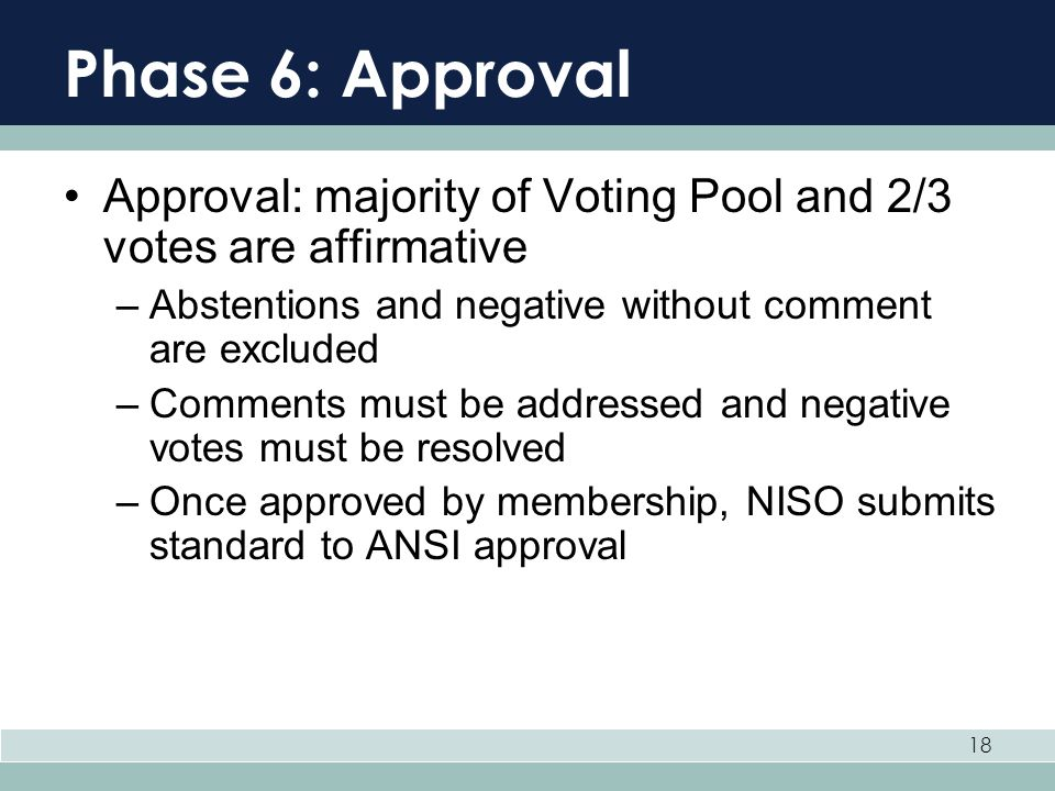 Phase 6: Approval Approval: majority of Voting Pool and 2/3 votes are affirmative. Abstentions and negative without comment are excluded.