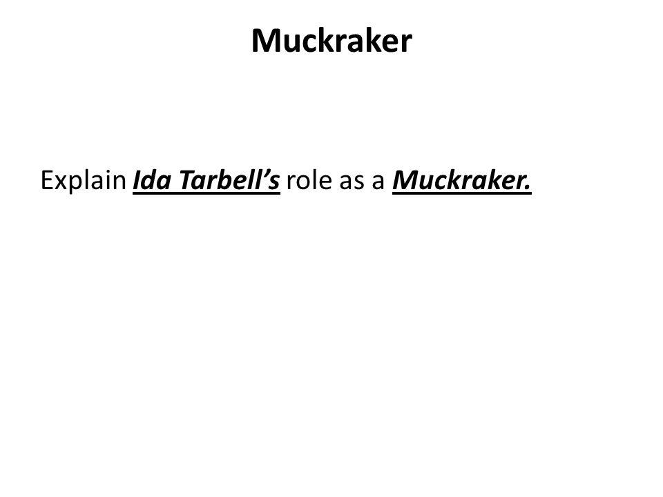 Muckraker Explain Ida Tarbell's role as a Muckraker.