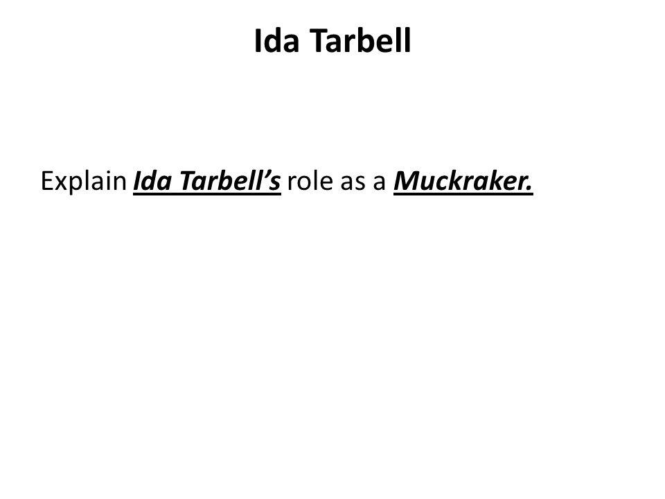 Ida Tarbell Explain Ida Tarbell's role as a Muckraker.