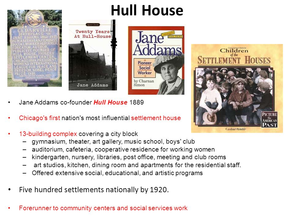Hull House Five hundred settlements nationally by 1920.