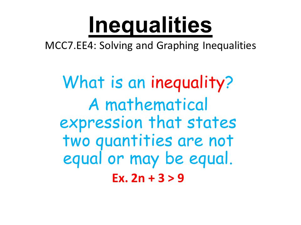 Inequalities MCC7.EE4: Solving and Graphing Inequalities