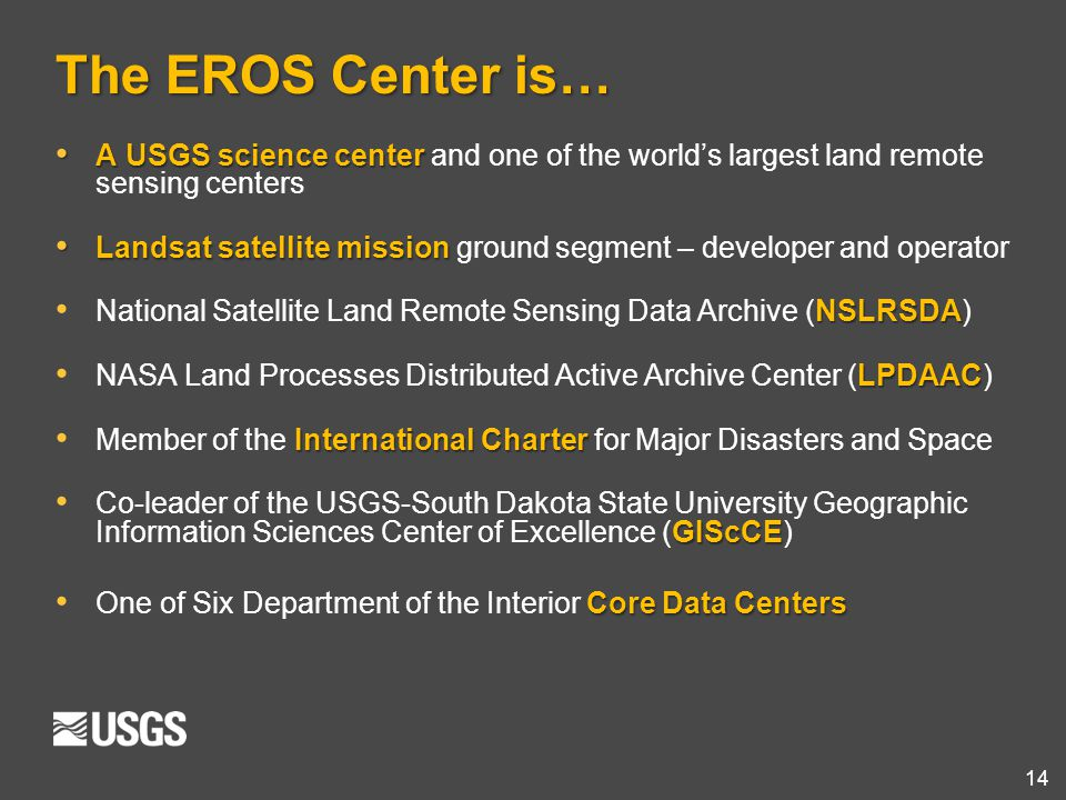 The EROS Center is… A USGS science center and one of the world's largest land remote sensing centers.