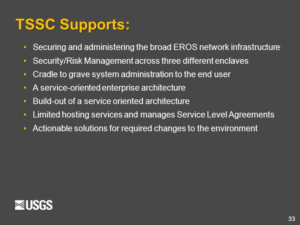 TSSC Supports: Securing and administering the broad EROS network infrastructure. Security/Risk Management across three different enclaves.
