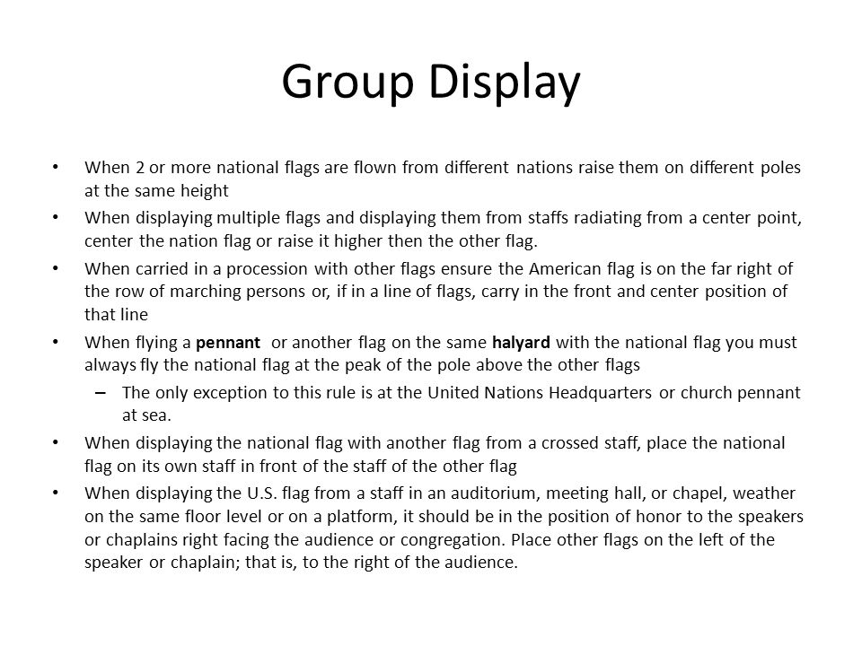 Group Display When 2 or more national flags are flown from different nations raise them on different poles at the same height.