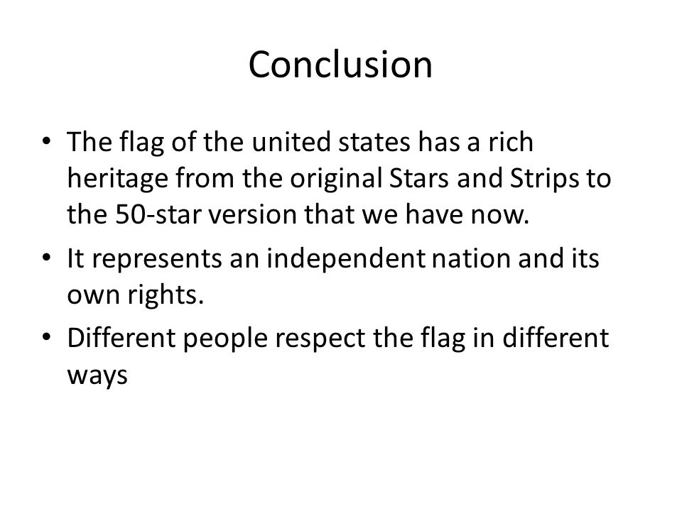 Conclusion The flag of the united states has a rich heritage from the original Stars and Strips to the 50-star version that we have now.