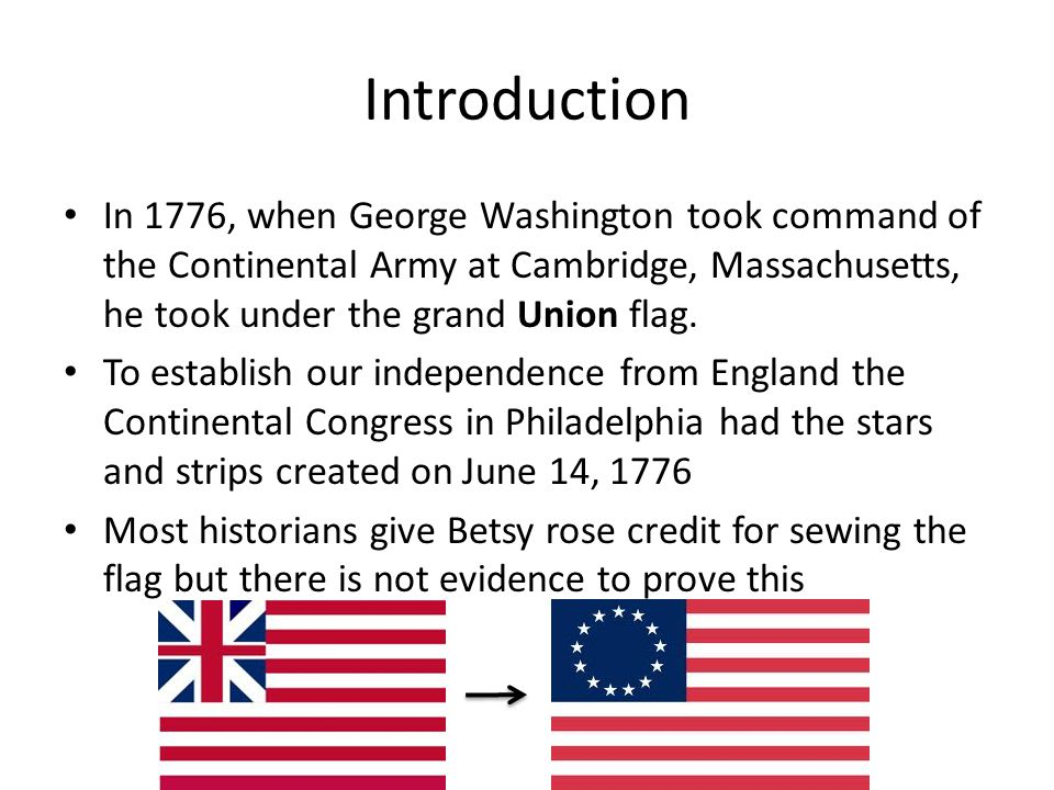 Introduction In 1776, when George Washington took command of the Continental Army at Cambridge, Massachusetts, he took under the grand Union flag.