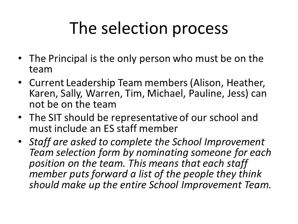The selection process The Principal is the only person who must be on the team.