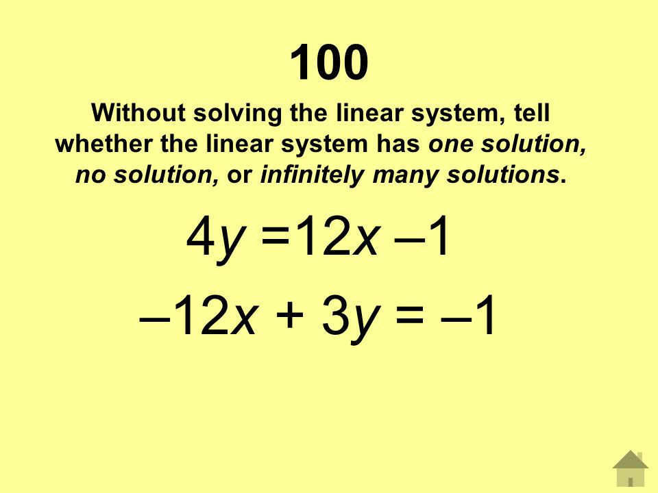 100 Without solving the linear system, tell whether the linear system has one solution, no solution, or infinitely many solutions.