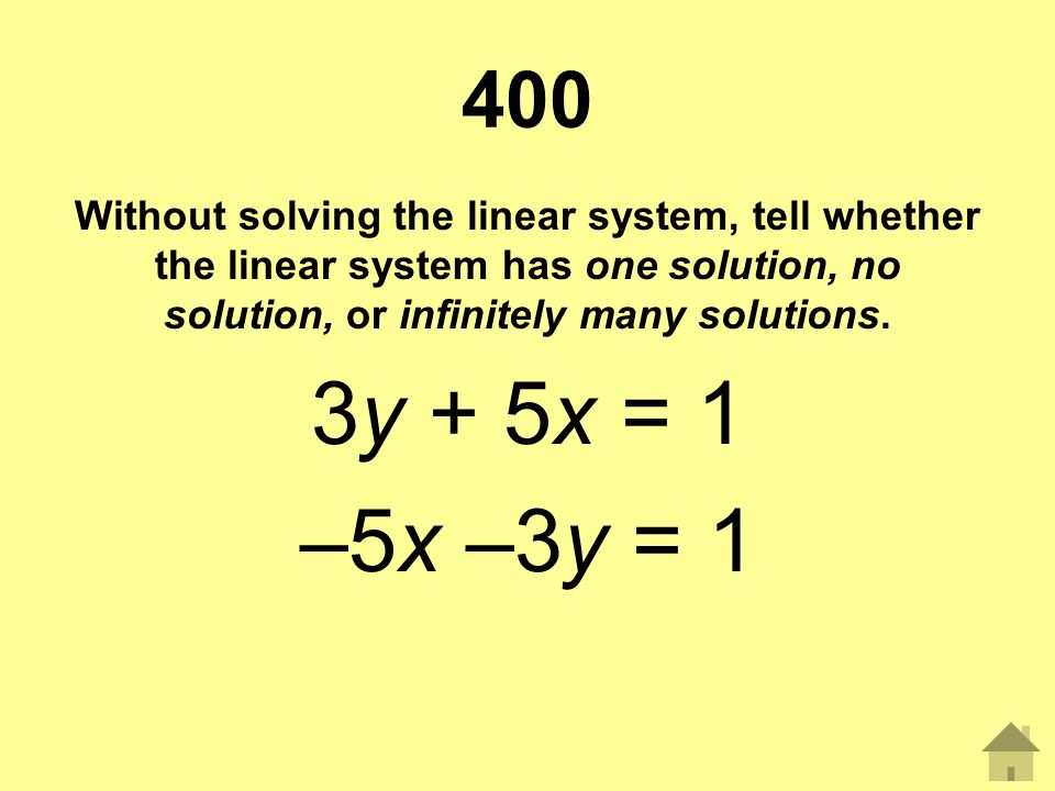 400 Without solving the linear system, tell whether the linear system has one solution, no solution, or infinitely many solutions.