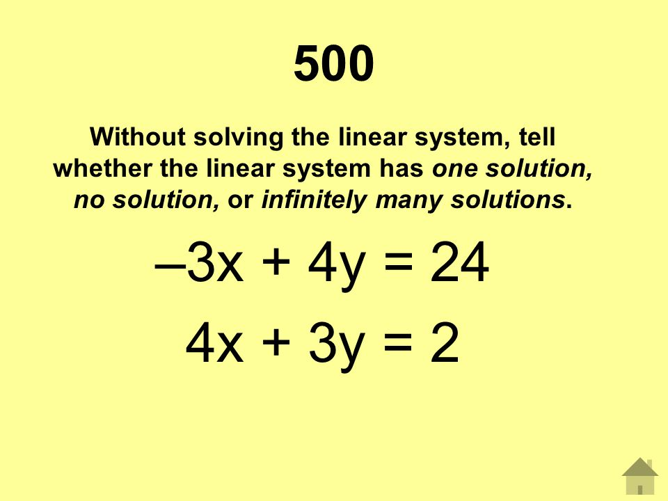 500 Without solving the linear system, tell whether the linear system has one solution, no solution, or infinitely many solutions.