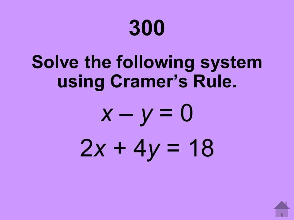 Solve the following system using Cramer's Rule.